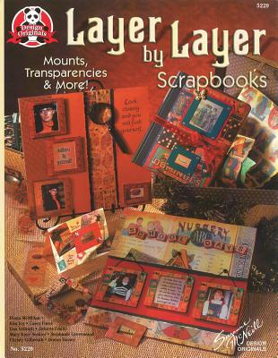 Layer by Layer Scrapbooks: Mounts, Transparencies and More - McNeill, Suzanne