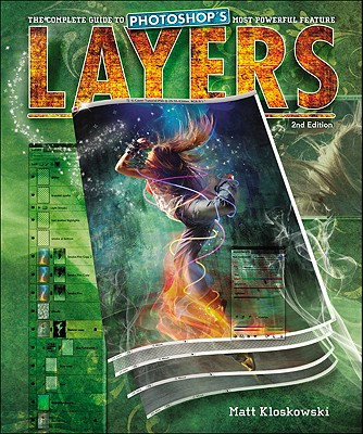 Layers: The Complete Guide to Photoshop's Most Powerful Feature - Kloskowski, Matt