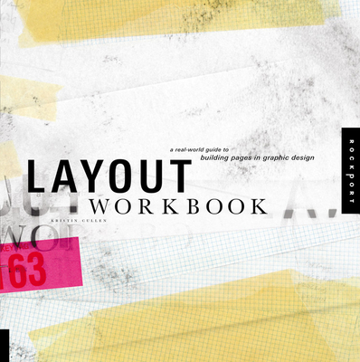 Layout Workbook: A Real-World Guide to Building Pages in Graphic Design - Cullen, Kristin