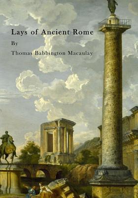 Lays of Ancient Rome - Macaulay, Thomas Babbington