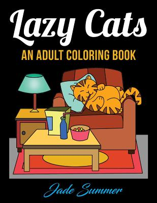 Lazy Cats: An Adult Coloring Book with Fun, Simple, and Hilarious Cat Drawings (Perfect for Beginners and Cat Lovers) - Summer, Jade, and Books, Adult Coloring
