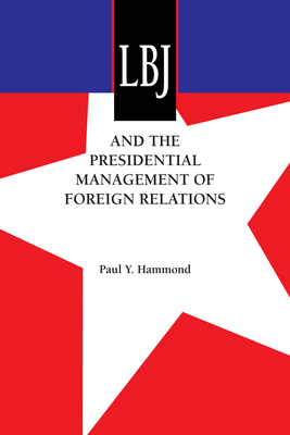 LBJ and the Presidential Management of Foreign Relations - Hammond, Paul y