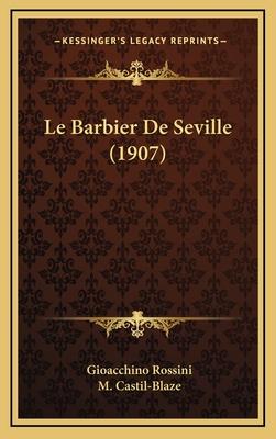 Le Barbier de Seville (1907) - Rossini, Gioacchino, and Castil-Blaze, M