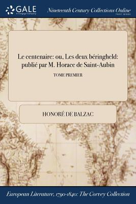 Le Centenaire: Ou, Les Deux Beringheld: Publie Par M. Horace de Saint-Aubin; Tome Premier - Balzac, Honore De