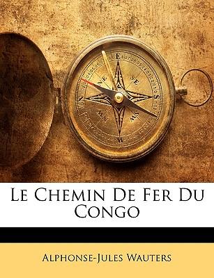 Le Chemin de Fer Du Congo - Wauters, Alphonse-Jules