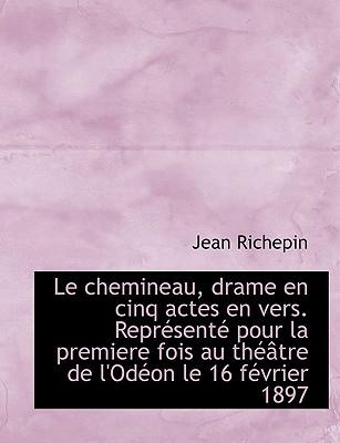 Le Chemineau, Drame En Cinq Actes En Vers. Repr Sent Pour La Premiere Fois Au Th Tre de L'Od on Le - Richepin, Jean