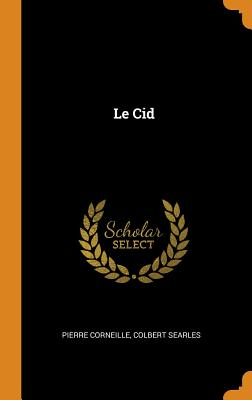 Le Cid - Corneille, Pierre, and Searles, Colbert