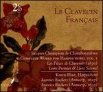 Le Clavecin Français: Jacques Champion de Chambonnières - Complete Works for Harpsichord, Vol. 1