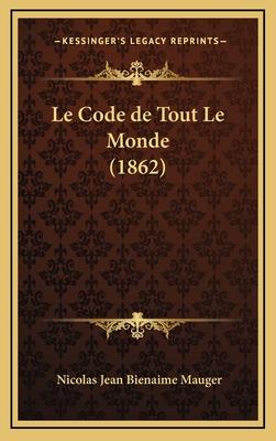 Le Code de Tout Le Monde (1862) - Mauger, Nicolas Jean Bienaime