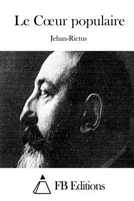 Le Coeur Populaire - Jehan-Rictus, and Fb Editions (Editor)