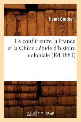Le Conflit Entre La France Et La Chine: Etude D'Histoire Coloniale (Ed.1883) - Cordier, Henri