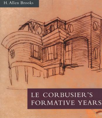 Le Corbusier's Formative Years: Charles-Edouard Jeanneret at La Chaux-de-Fonds - Brooks, H Allen