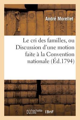Le Cri Des Familles, Ou Discussion d'Une Motion Faite ? La Convention Nationale - Morellet-A