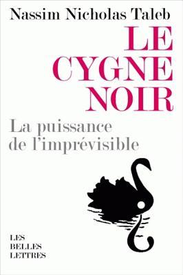 Le Cygne Noir: La Puissance de l'Imprevisible - Taleb, Nassim Nicholas, PH.D., MBA, and Rimoldy, Christine (Translated by)