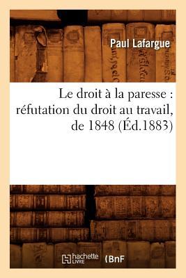 Le droit ? la paresse: r?futation du droit au travail, de 1848 (?d.1883) - Lafargue P