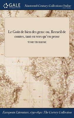 Le Gout de Bien Des Gens: Ou, Recueil de Contes, Tant En Vers Qu'en Prose; Tome Second - Anonymous