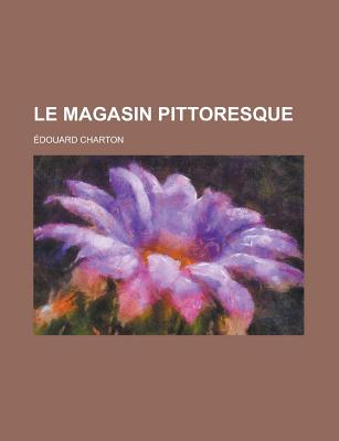 Le Magasin Pittoresque... - Charton, Edouard Thomas