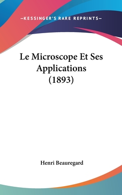 Le Microscope Et Ses Applications (1893) - Beauregard, Henri