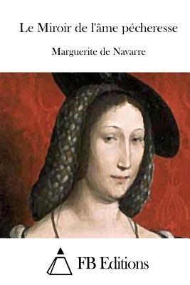 Le Miroir de L'Ame Pecheresse - Marguerite De Navarre, and Fb Editions (Editor)