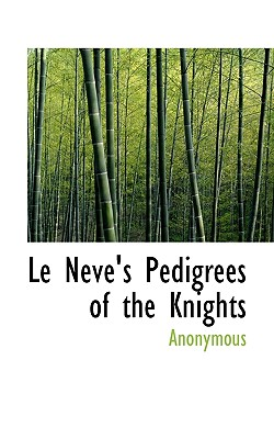 Le Neve's Pedigrees of the Knights - Anonymous