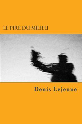 Le Pire Du Milieu - Lejeune, Denis
