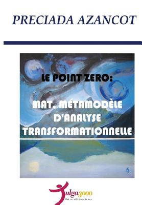 Le Poit Zero: MAT, Metamodele d'Analyse Transformationnelle - Editores, Tulga3000 (Editor), and Azancot, Preciada