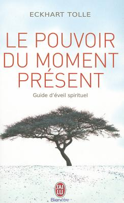 Le Pouvoir Du Moment Present: Guide D'Eveil Spirituel - Tolle, Eckhart
