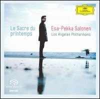 Le Sacre du Printemps  - Los Angeles Philharmonic Orchestra; Esa-Pekka Salonen (conductor)