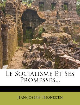 Le Socialisme Et Ses Promesses... - Thonissen, Jean-Joseph