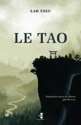 Le Tao: Paroles de Sagesse - Tseu, Lao
