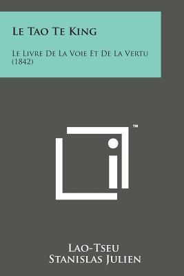 Le Tao Te King: Le Livre de La Voie Et de La Vertu (1842) - Lao-Tseu, and Julien, Stanislas (Translated by)