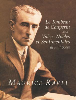 Le Tombeau de Couperin and Valses Nobles Et Sentimentales in Full Score - Ravel, Maurice