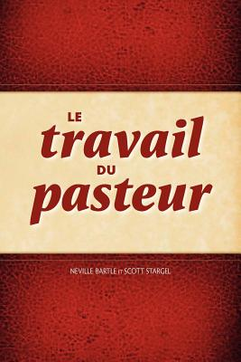 Le Travail Du Pasteur - Bartle, Neville, and Stargel, Scott
