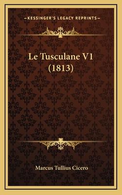 Le Tusculane V1 (1813) - Cicero, Marcus Tullius