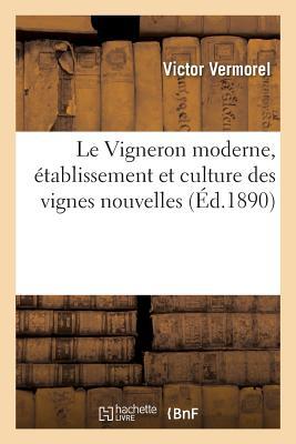 Le Vigneron Moderne, Etablissement Et Culture Des Vignes Nouvelles - Vermorel-V