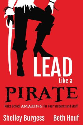 Lead Like a Pirate: Make School Amazing for Your Students and Staff - Burgess, Shelley
