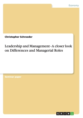 Leadership and Management - A Closer Look on Differences and Managerial Roles - Schroeder, Christopher