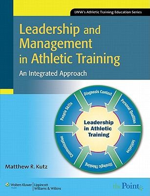Leadership and Management in Athletic Training: An Integrated Approach - Kutz, Matthew R, PhD, Atc, CSCS