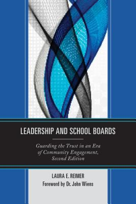 Leadership and School Boards: Guarding the Trust in an Era of Community Engagement - Reimer, Laura E