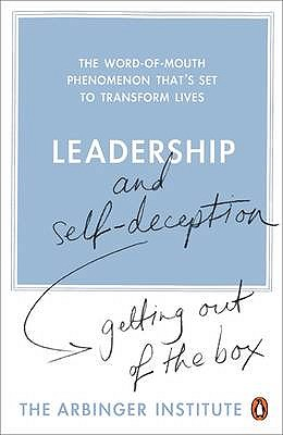 Leadership and Self-Deception: Getting out of the Box - The Arbinger Institute