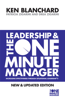 Leadership and the One Minute Manager - Blanchard, Kenneth, and Zigarmi, Patricia, and Zigarmi, Drea
