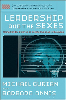 Leadership and the Sexes: Using Gender Science to Create Success in Business - Gurian, Michael, and Annis, Barbara