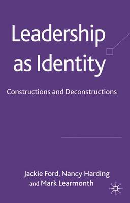 Leadership as Identity: Constructions and Deconstructions - Ford, J, and Harding, N, and Learmonth, M