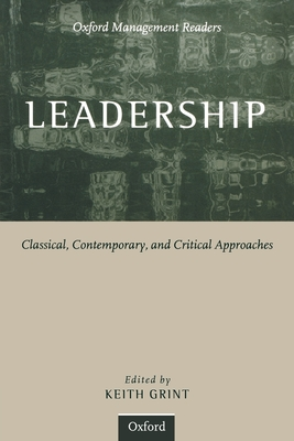 Leadership: Classical, Contemporary, and Critical Approaches - Grint, Keith (Editor)