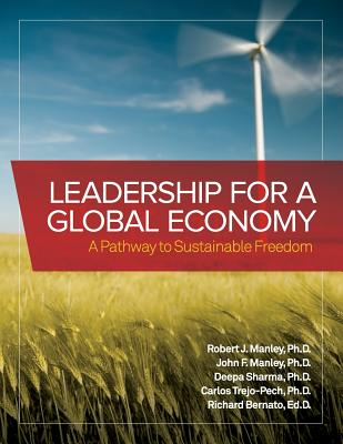 Leadership for a Global Economy: A Pathway to Sustainable Freedom - Manley, Robert J, Dr. (Editor), and Manley, John F (Editor), and Bernato, Richard (Editor)