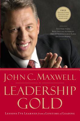 Leadership Gold: Lessons I've Learned from a Lifetime of Leading - Maxwell, John C