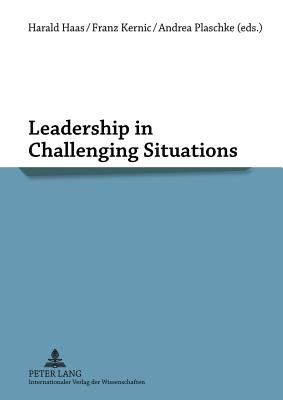 Leadership in Challenging Situations - Haas, Harald (Editor), and Kernic, Franz (Editor), and Plaschke, Andrea (Editor)