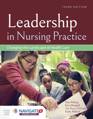 Leadership in Nursing Practice: Changing the Landscape of Health Care - Weberg, Daniel, and Mangold, Kara, and Porter-O'Grady, Tim