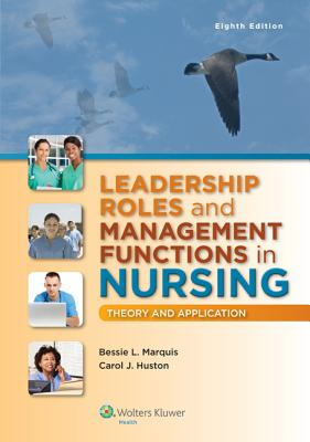 Leadership Roles and Management Functions in Nursing with Access Code: Theory and Application - Marquis, Bessie L, RN, Cnaa, Msn, and Huston, Carol J, Msn, Mpa, Dpa