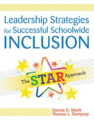 Leadership Strategies for Successful Schoolwide Inclusion: The STAR Approach - Munk, Dennis D